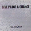The Peace Choir - Give Peace a Chance